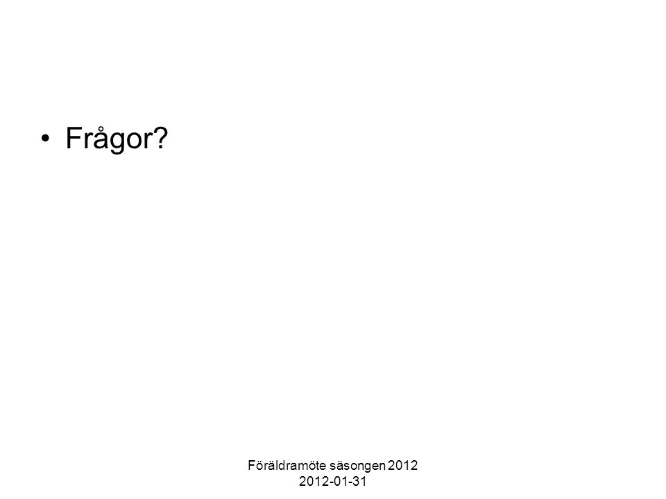 Föräldramöte säsongen 2012 2012-01-31 Frågor?