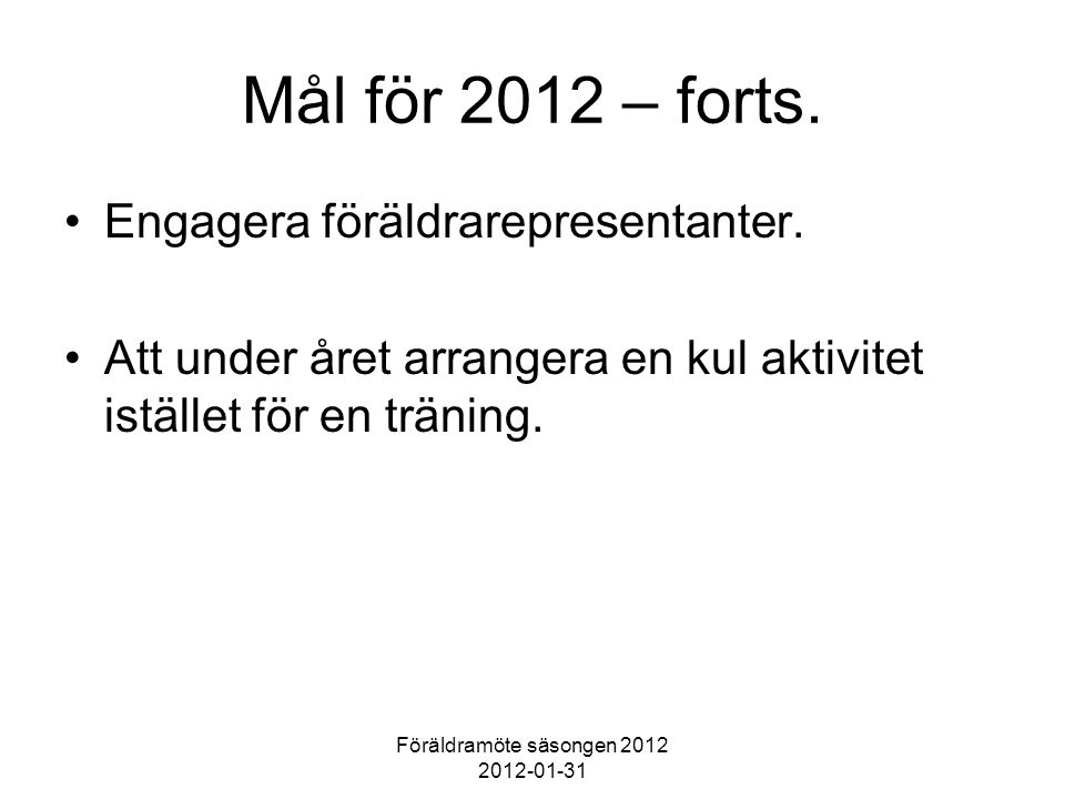 Föräldramöte säsongen 2012 2012-01-31 Mål för 2012 – forts.