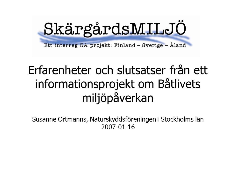 Erfarenheter och slutsatser från ett informationsprojekt om Båtlivets miljöpåverkan Susanne Ortmanns, Naturskyddsföreningen i Stockholms län 2007-01-16