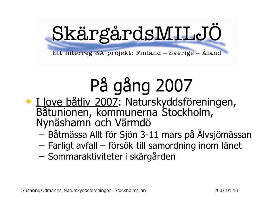 På gång 2007 I love båtliv 2007: Naturskyddsföreningen, Båtunionen, kommunerna Stockholm, Nynäshamn och Värmdö – –Båtmässa Allt för Sjön 3-11 mars på