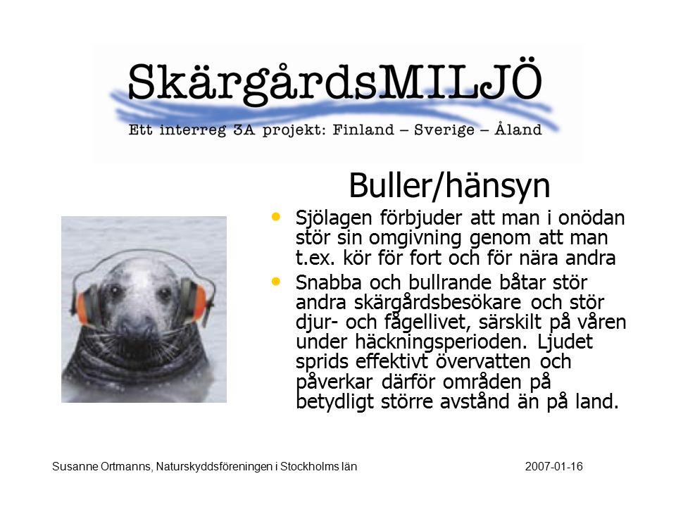 Buller/hänsyn Sjölagen förbjuder att man i onödan stör sin omgivning genom att man t.ex. kör för fort och för nära andra Snabba och bullrande båtar st