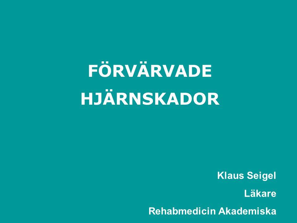 FÖRVÄRVADE HJÄRNSKADOR Klaus Seigel Läkare Rehabmedicin Akademiska