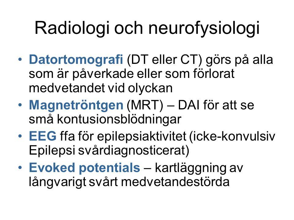 Radiologi och neurofysiologi Datortomografi (DT eller CT) görs på alla som är påverkade eller som förlorat medvetandet vid olyckan Magnetröntgen (MRT) – DAI för att se små kontusionsblödningar EEG ffa för epilepsiaktivitet (icke-konvulsiv Epilepsi svårdiagnosticerat) Evoked potentials – kartläggning av långvarigt svårt medvetandestörda