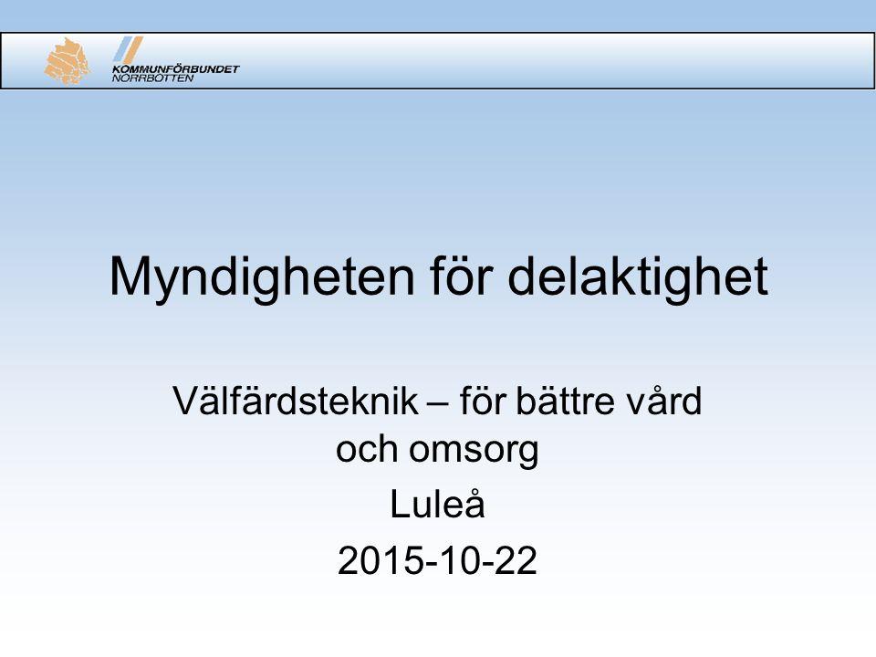 Myndigheten för delaktighet Välfärdsteknik – för bättre vård och omsorg Luleå 2015-10-22