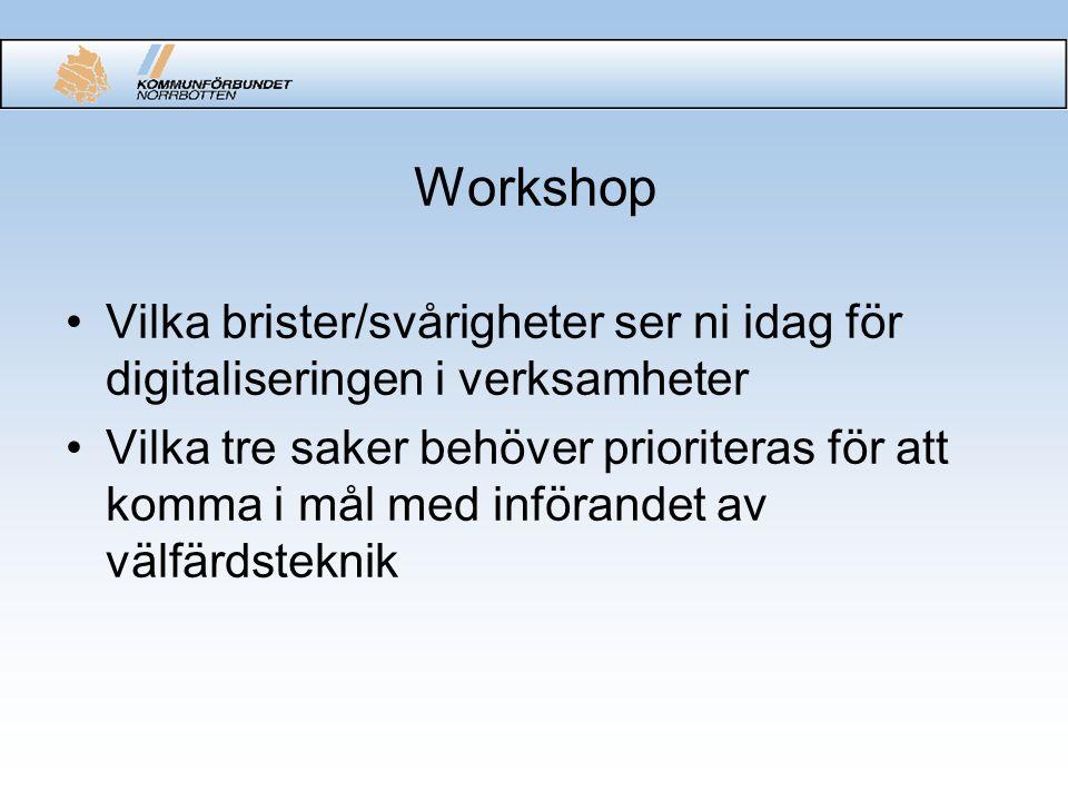 Workshop Vilka brister/svårigheter ser ni idag för digitaliseringen i verksamheter Vilka tre saker behöver prioriteras för att komma i mål med införandet av välfärdsteknik