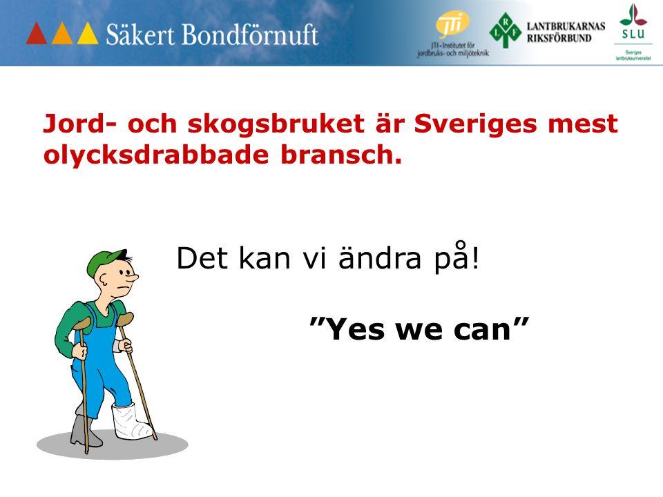 Jord- och skogsbruket är Sveriges mest olycksdrabbade bransch. Det kan vi ändra på! Yes we can