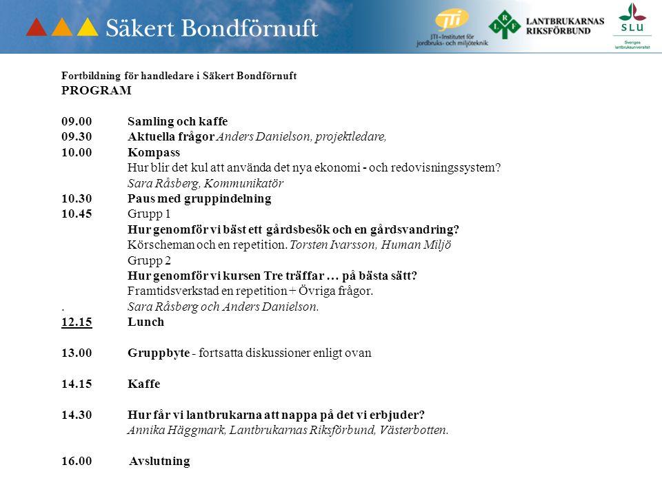 Fortbildning för handledare i Säkert Bondförnuft PROGRAM 09.00Samling och kaffe 09.30Aktuella frågor Anders Danielson, projektledare, 10.00Kompass Hur blir det kul att använda det nya ekonomi - och redovisningssystem.