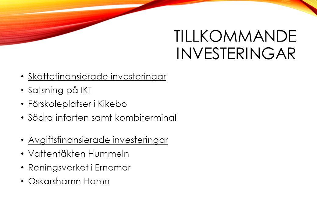 TILLKOMMANDE INVESTERINGAR Skattefinansierade investeringar Satsning på IKT Förskoleplatser i Kikebo Södra infarten samt kombiterminal Avgiftsfinansie