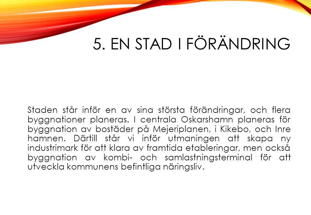 5. EN STAD I FÖRÄNDRING Staden står inför en av sina största förändringar, och flera byggnationer planeras. I centrala Oskarshamn planeras för byggnat
