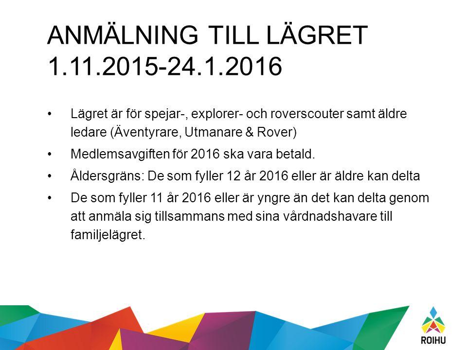 ANMÄLNING TILL LÄGRET 1.11.2015-24.1.2016 Lägret är för spejar-, explorer- och roverscouter samt äldre ledare (Äventyrare, Utmanare & Rover) Medlemsavgiften för 2016 ska vara betald.