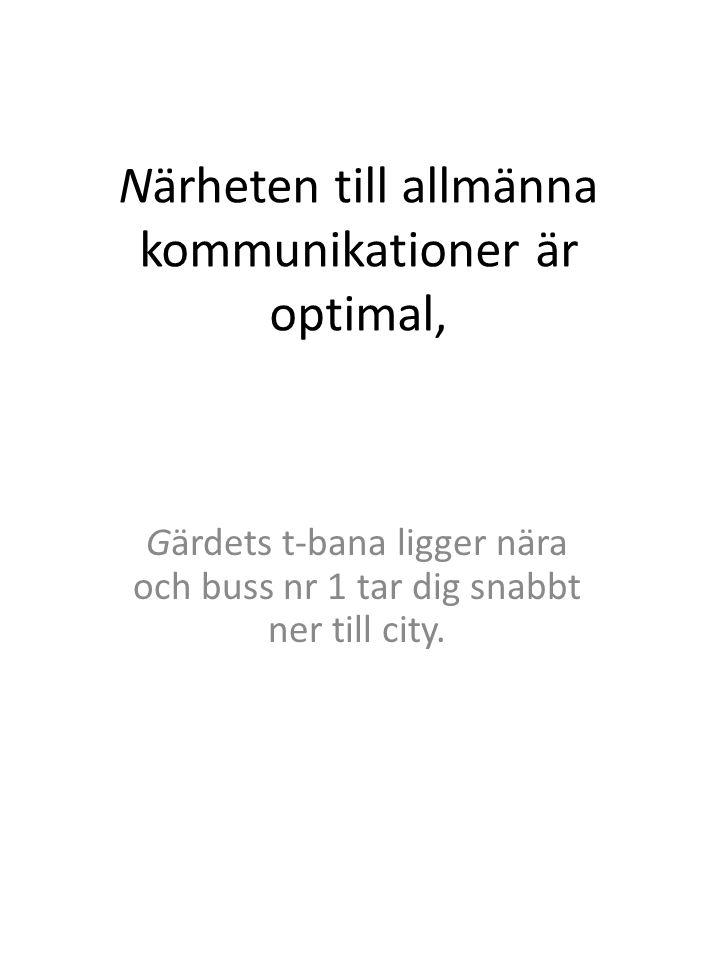 Närheten till allmänna kommunikationer är optimal, Gärdets t-bana ligger nära och buss nr 1 tar dig snabbt ner till city.