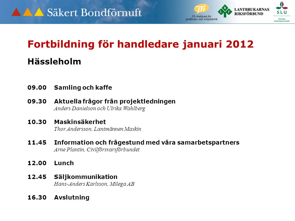 Fortbildning för handledare januari 2012 Hässleholm 09.00Samling och kaffe 09.30 Aktuella frågor från projektledningen Anders Danielson och Ulrika Wah