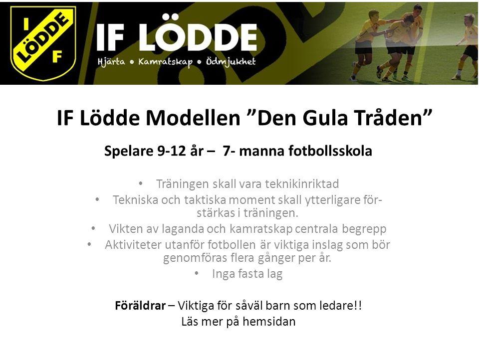 IF Lödde Modellen Den Gula Tråden Spelare 9-12 år – 7- manna fotbollsskola Träningen skall vara teknikinriktad Tekniska och taktiska moment skall ytterligare för- stärkas i träningen.