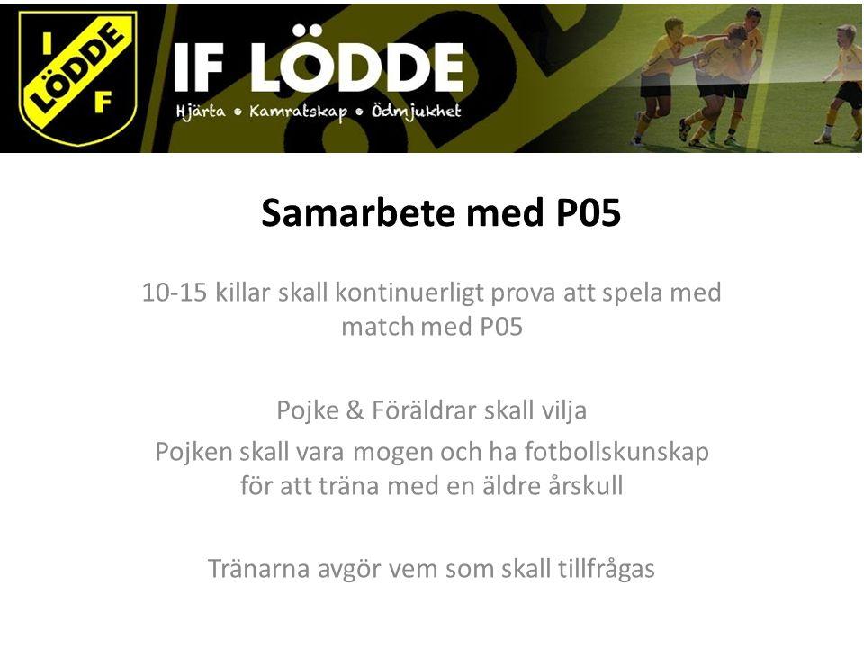 Samarbete med P05 10-15 killar skall kontinuerligt prova att spela med match med P05 Pojke & Föräldrar skall vilja Pojken skall vara mogen och ha fotb