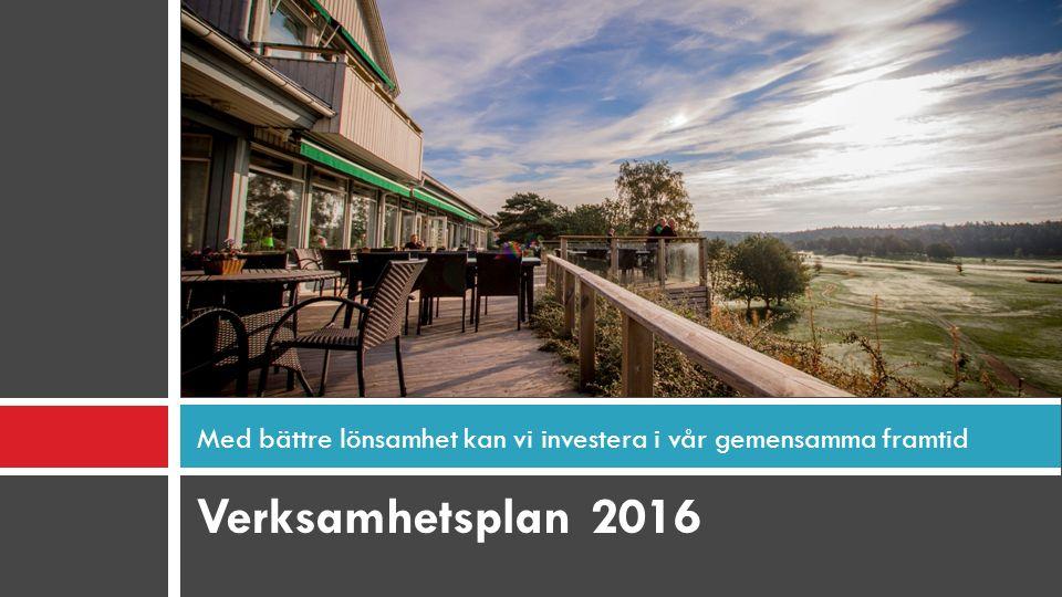 Verksamhetsplan 2016 Med bättre lönsamhet kan vi investera i vår gemensamma framtid