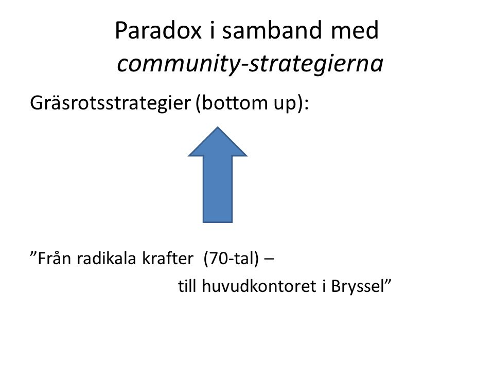 """Paradox i samband med community-strategierna Gräsrotsstrategier (bottom up): """"Från radikala krafter (70-tal) – till huvudkontoret i Bryssel"""""""