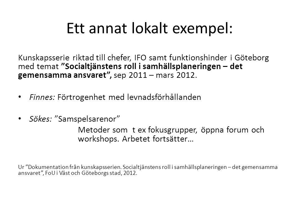 Ett annat lokalt exempel: Kunskapsserie riktad till chefer, IFO samt funktionshinder i Göteborg med temat Socialtjänstens roll i samhällsplaneringen – det gemensamma ansvaret , sep 2011 – mars 2012.