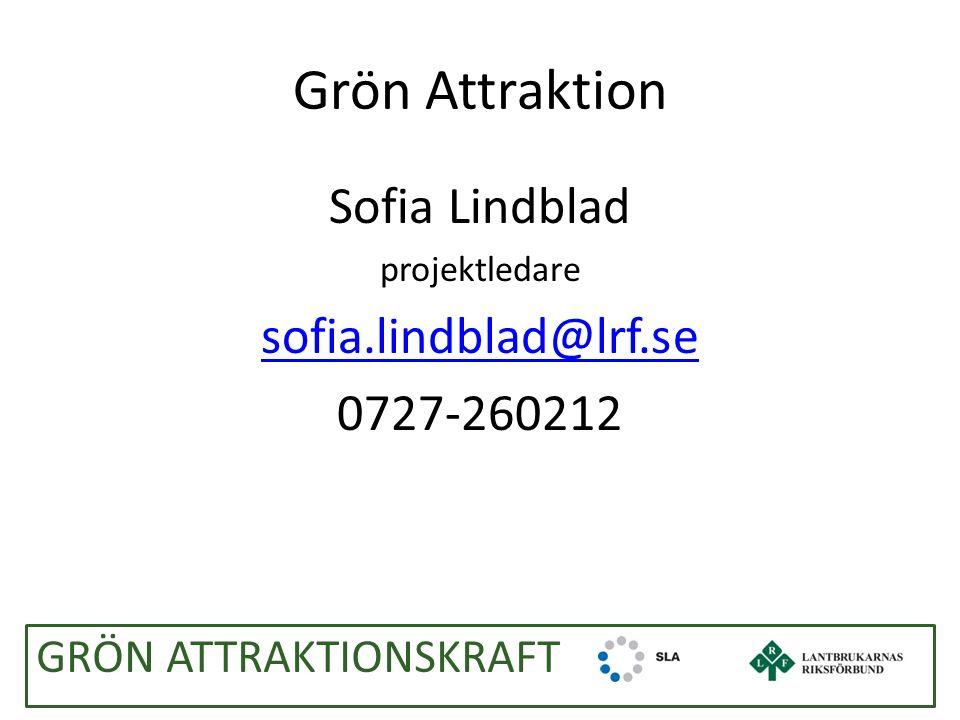 Grön Attraktion Sofia Lindblad projektledare sofia.lindblad@lrf.se 0727-260212 GRÖN ATTRAKTIONSKRAFT