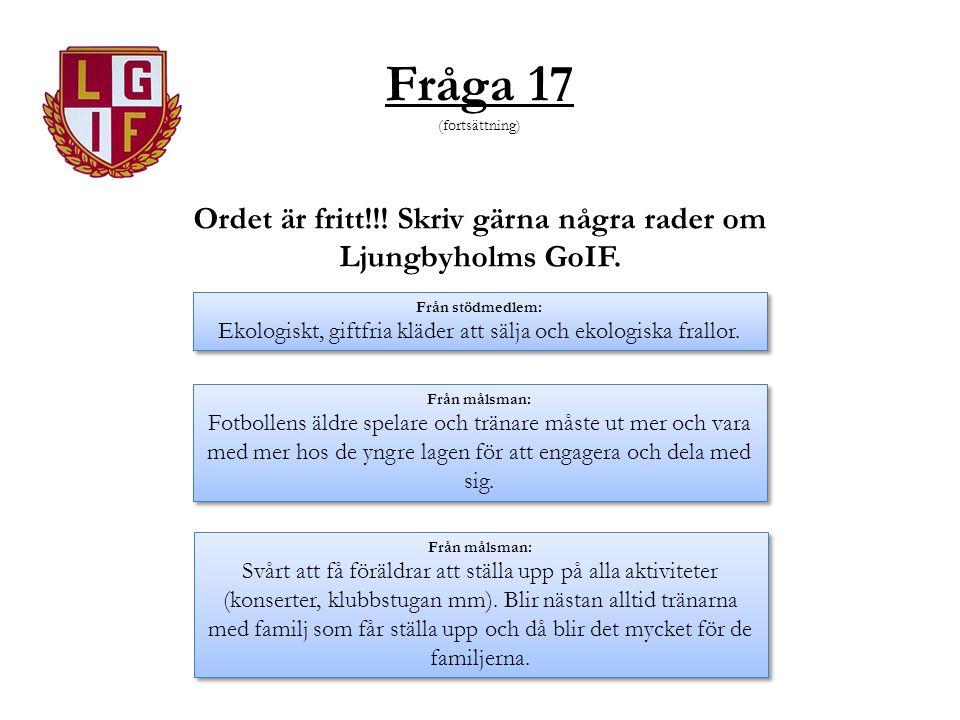 Fråga 17 (fortsättning) Ordet är fritt!!! Skriv gärna några rader om Ljungbyholms GoIF. Från stödmedlem: Ekologiskt, giftfria kläder att sälja och eko