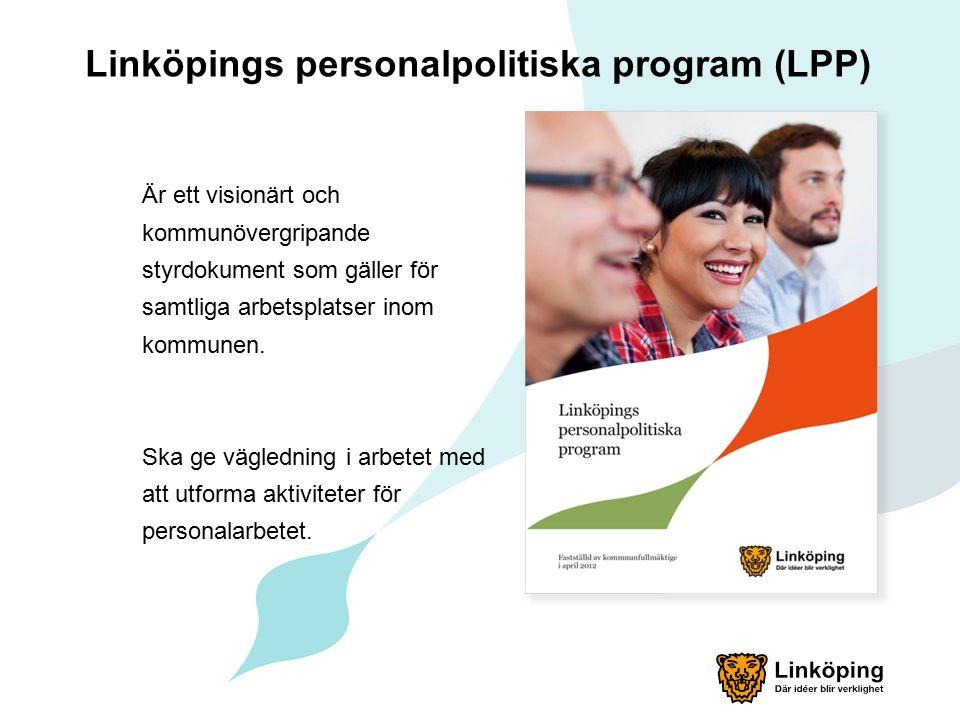 Linköpings personalpolitiska program (LPP) Är ett visionärt och kommunövergripande styrdokument som gäller för samtliga arbetsplatser inom kommunen.
