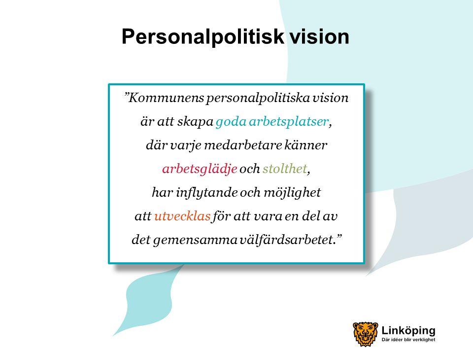 Personalpolitisk vision Kommunens personalpolitiska vision är att skapa goda arbetsplatser, där varje medarbetare känner arbetsglädje och stolthet, har inflytande och möjlighet att utvecklas för att vara en del av det gemensamma välfärdsarbetet.