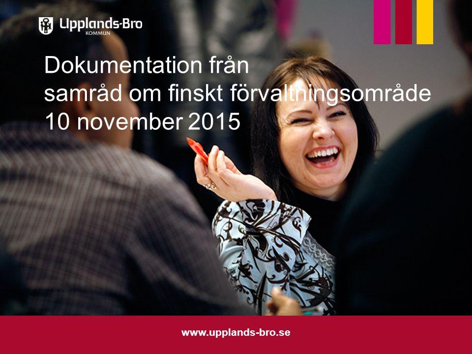 www.upplands-bro.se Dokumentation från samråd om finskt förvaltningsområde 10 november 2015