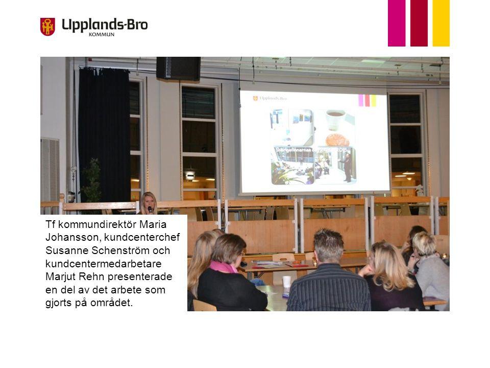 Tf kommundirektör Maria Johansson, kundcenterchef Susanne Schenström och kundcentermedarbetare Marjut Rehn presenterade en del av det arbete som gjort