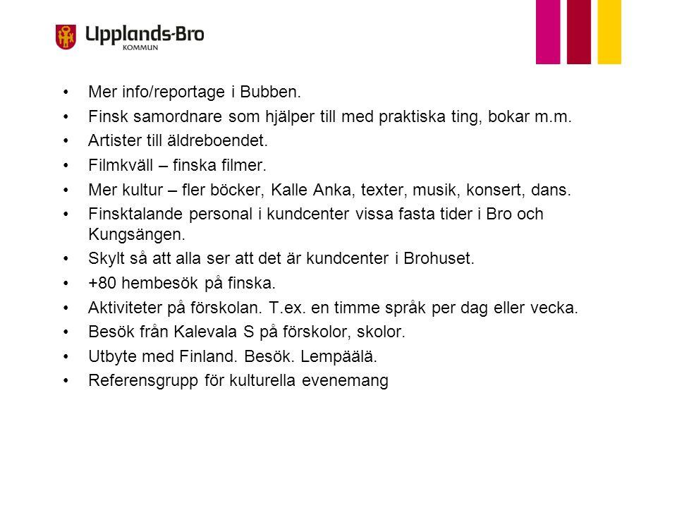 Mer info/reportage i Bubben. Finsk samordnare som hjälper till med praktiska ting, bokar m.m. Artister till äldreboendet. Filmkväll – finska filmer. M