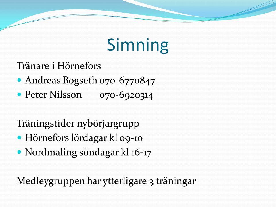 Simning Tränare i Hörnefors Andreas Bogseth 070-6770847 Peter Nilsson 070-6920314 Träningstider nybörjargrupp Hörnefors lördagar kl 09-10 Nordmaling söndagar kl 16-17 Medleygruppen har ytterligare 3 träningar