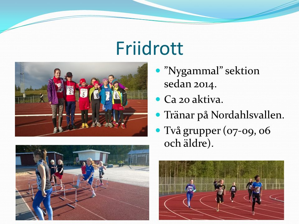 Friidrott Nygammal sektion sedan 2014. Ca 20 aktiva.