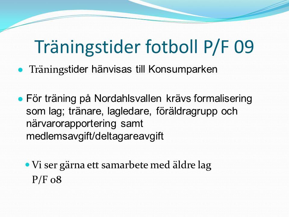 Träningstider fotboll P/F 09 ● Tränings tider hänvisas till Konsumparken ● För träning på Nordahlsvallen krävs formalisering som lag; tränare, lagleda