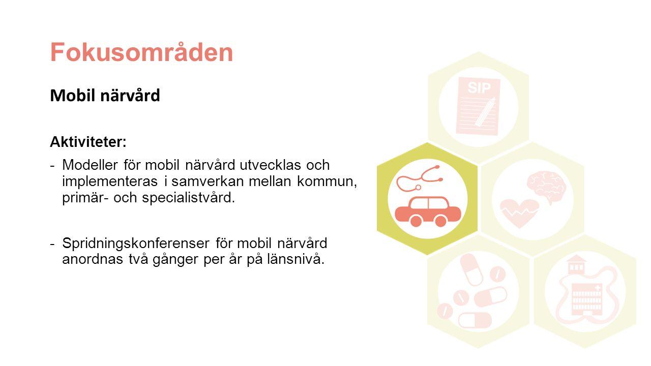 Fokusområden Mobil närvård Aktiviteter: -Modeller för mobil närvård utvecklas och implementeras i samverkan mellan kommun, primär- och specialistvård.