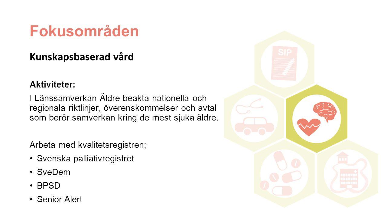 Fokusområden Kunskapsbaserad vård Aktiviteter: I Länssamverkan Äldre beakta nationella och regionala riktlinjer, överenskommelser och avtal som berör samverkan kring de mest sjuka äldre.