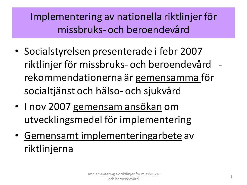 Implementering av nationella riktlinjer för missbruks- och beroendevård Socialstyrelsen presenterade i febr 2007 riktlinjer för missbruks- och beroendevård - rekommendationerna är gemensamma för socialtjänst och hälso- och sjukvård I nov 2007 gemensam ansökan om utvecklingsmedel för implementering Gemensamt implementeringarbete av riktlinjerna Implementering av riktlinjer för missbruks- och beroendevård 1