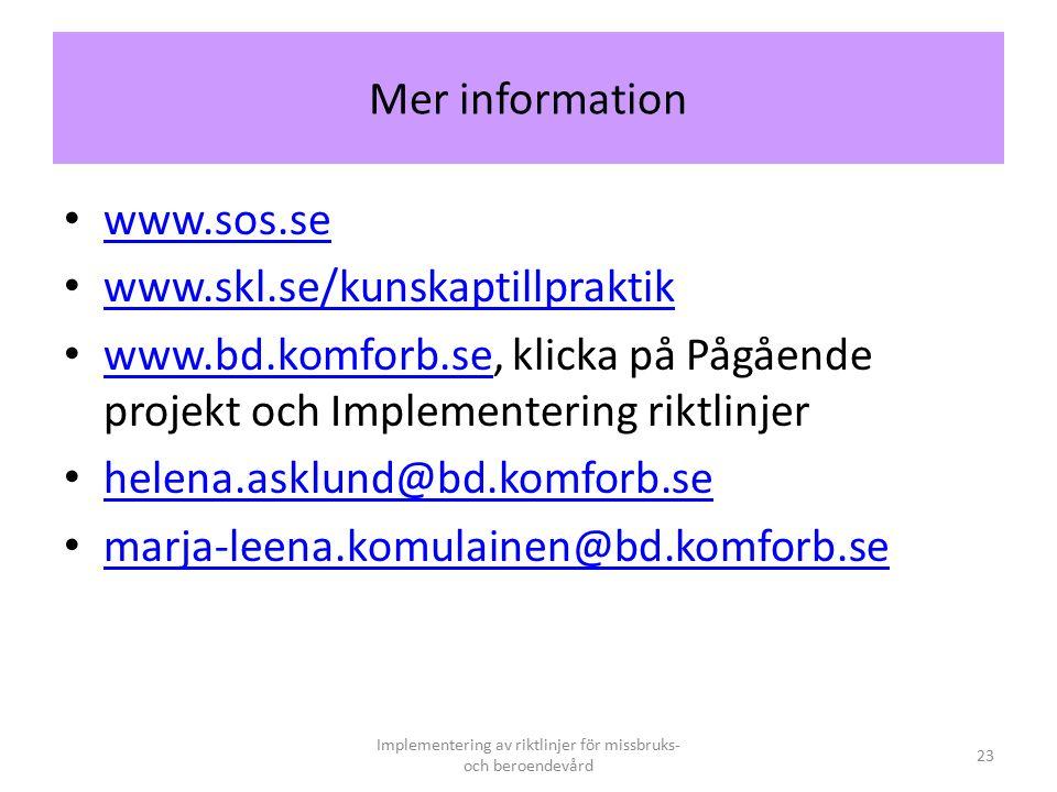 Mer information www.sos.se www.skl.se/kunskaptillpraktik www.bd.komforb.se, klicka på Pågående projekt och Implementering riktlinjer www.bd.komforb.se helena.asklund@bd.komforb.se marja-leena.komulainen@bd.komforb.se Implementering av riktlinjer för missbruks- och beroendevård 23