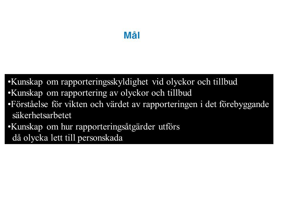 Kunskap om rapporteringsskyldighet vid olyckor och tillbud Kunskap om rapportering av olyckor och tillbud Förståelse för vikten och värdet av rapporte