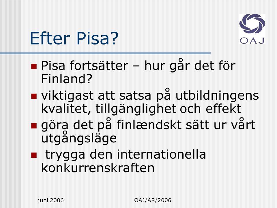 juni 2006OAJ/AR/2006 Efter Pisa. Pisa fortsätter – hur går det för Finland.