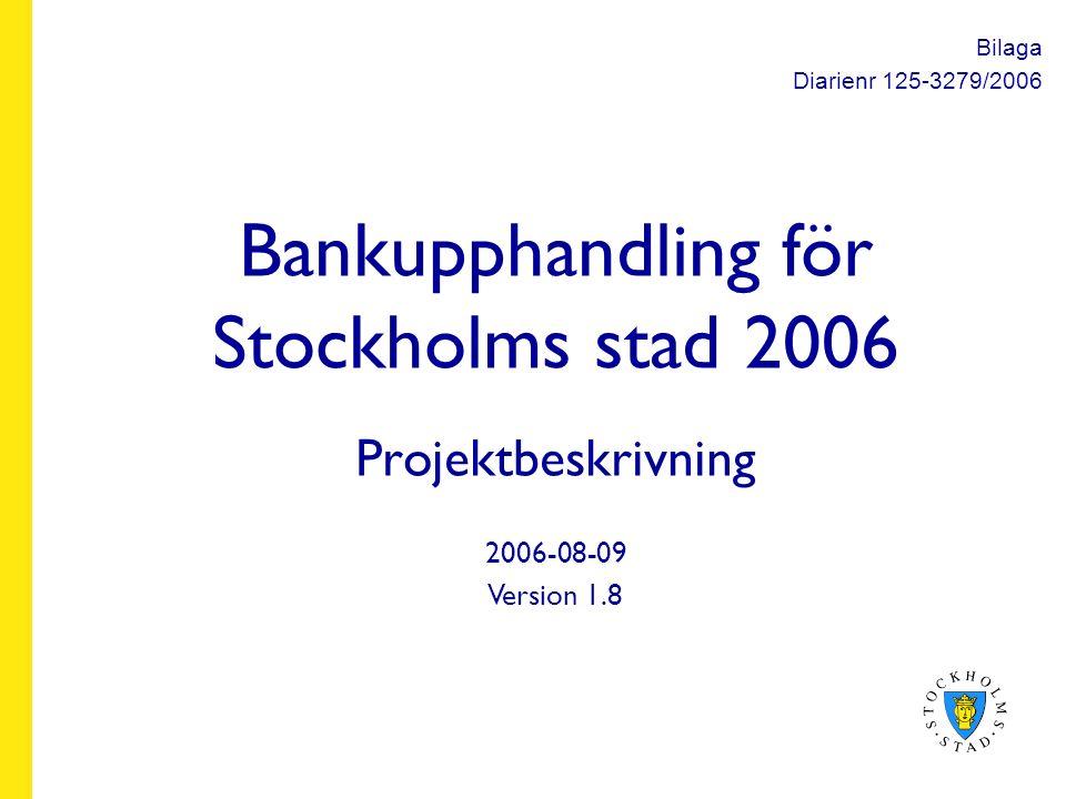 Bankupphandling för Stockholms stad 2006 Projektbeskrivning 2006-08-09 Version 1.8 Bilaga Diarienr 125-3279/2006