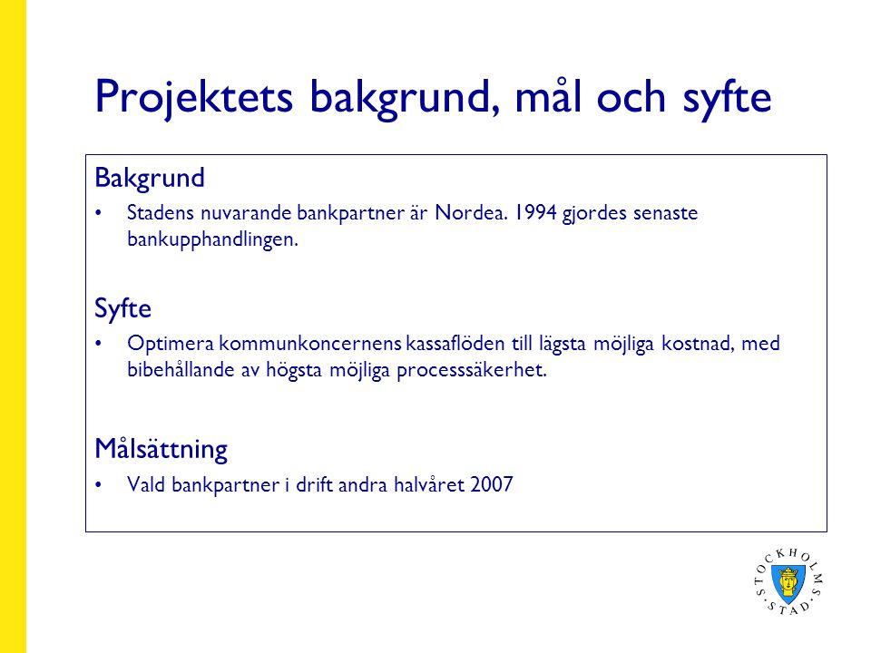Projektets bakgrund, mål och syfte Bakgrund Stadens nuvarande bankpartner är Nordea.