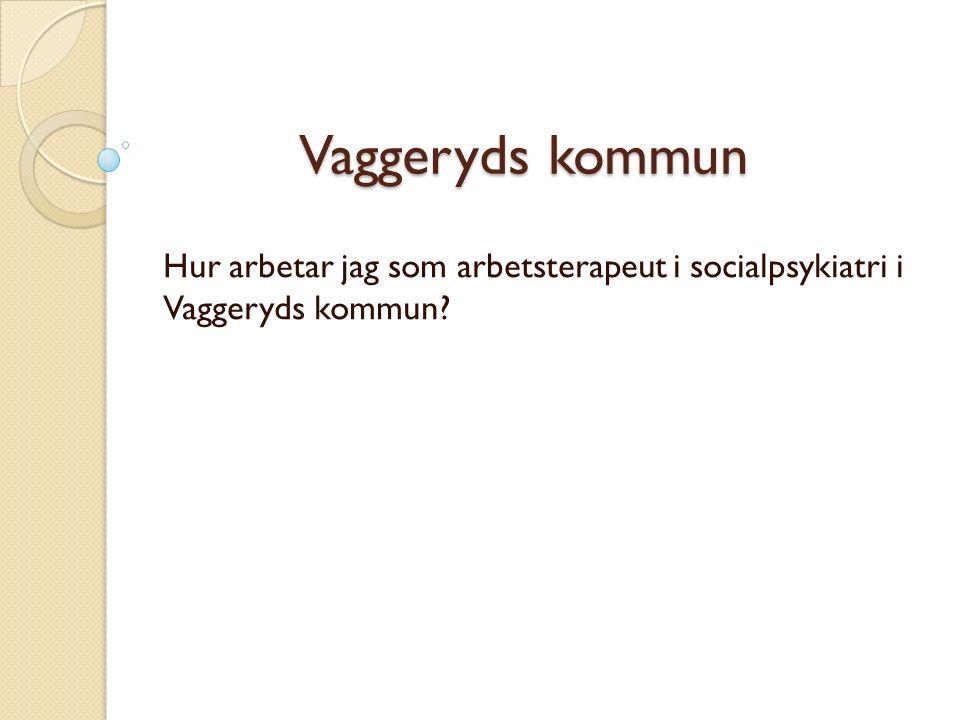 Vaggeryds kommun Hur arbetar jag som arbetsterapeut i socialpsykiatri i Vaggeryds kommun