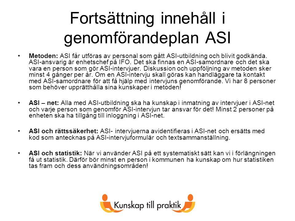 Fortsättning innehåll i genomförandeplan ASI Metoden: ASI får utföras av personal som gått ASI-utbildning och blivit godkända.