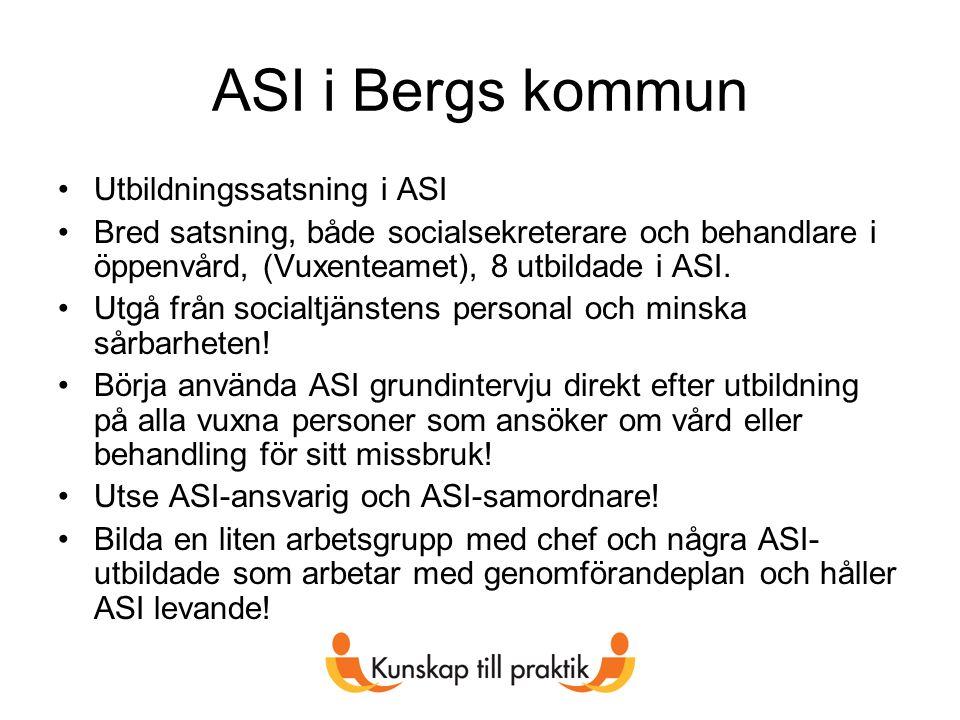 ASI i Bergs kommun Utbildningssatsning i ASI Bred satsning, både socialsekreterare och behandlare i öppenvård, (Vuxenteamet), 8 utbildade i ASI.