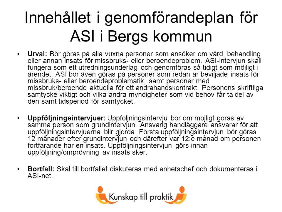 Innehållet i genomförandeplan för ASI i Bergs kommun Urval: Bör göras på alla vuxna personer som ansöker om vård, behandling eller annan insats för missbruks- eller beroendeproblem.