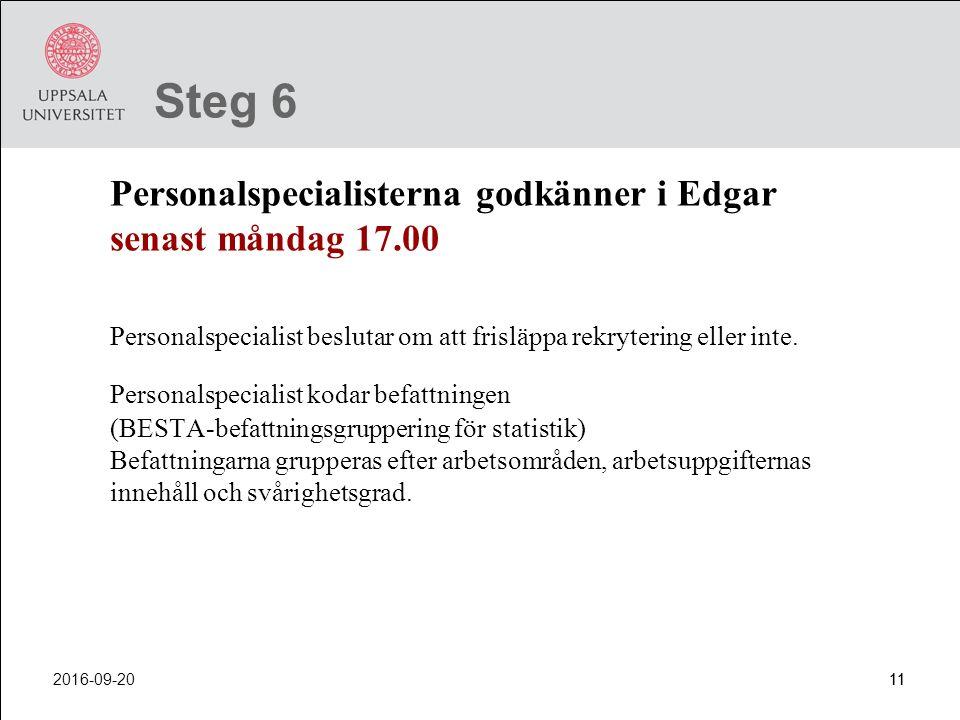 2016-09-2011 Steg 6 Personalspecialisterna godkänner i Edgar senast måndag 17.00 Personalspecialist beslutar om att frisläppa rekrytering eller inte.