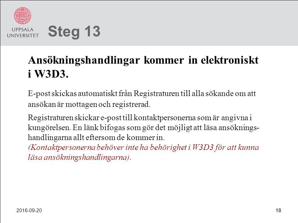 2016-09-2018 Steg 13 Ansökningshandlingar kommer in elektroniskt i W3D3. E-post skickas automatiskt från Registraturen till alla sökande om att ansöka
