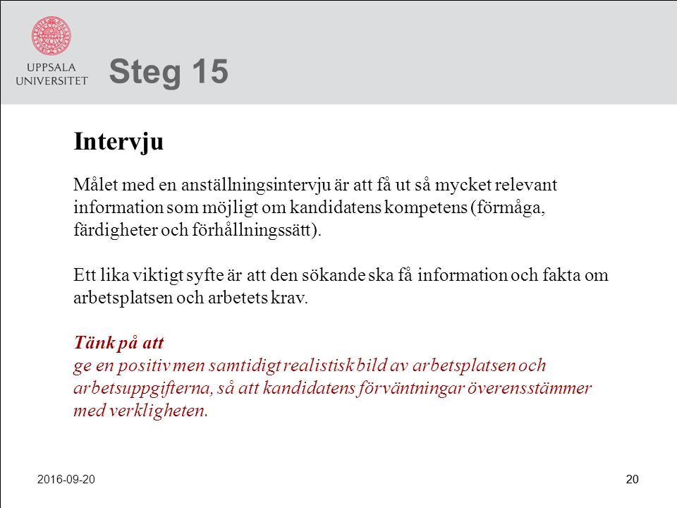 2016-09-2020 Steg 15 Intervju Målet med en anställningsintervju är att få ut så mycket relevant information som möjligt om kandidatens kompetens (förm