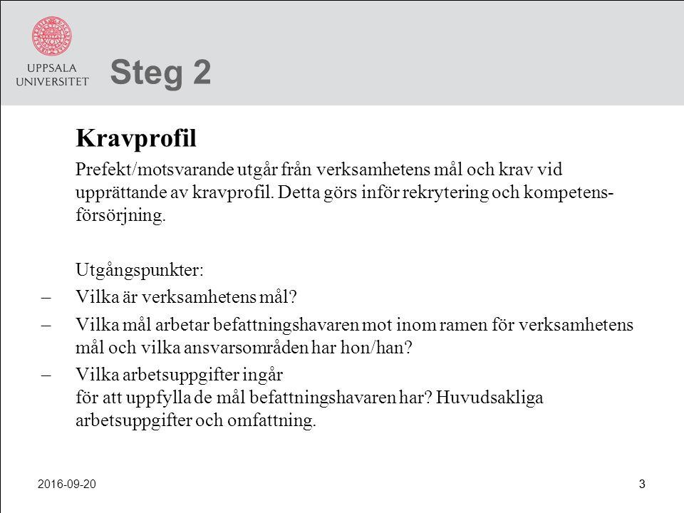 2016-09-2014 Steg 9 Förhandling med facket - torsdagar från 13.15, Sturegatan 4 Förhandlingarna genomförs normalt sett av personalspecialist.