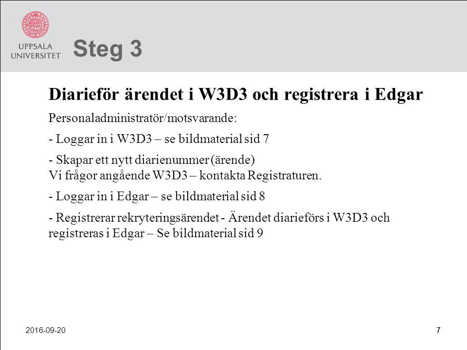 2016-09-2077 Steg 3 Diarieför ärendet i W3D3 och registrera i Edgar Personaladministratör/motsvarande: - Loggar in i W3D3 – se bildmaterial sid 7 - Sk