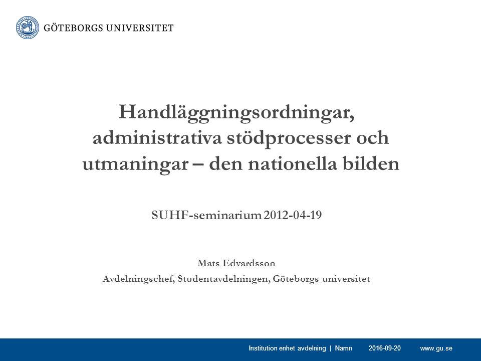 www.gu.se Handläggningsordningar, administrativa stödprocesser och utmaningar – den nationella bilden SUHF-seminarium 2012-04-19 Mats Edvardsson Avdel