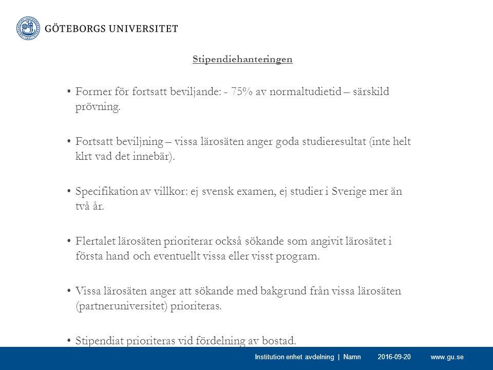 www.gu.se Stipendiehanteringen Former för fortsatt beviljande: - 75% av normaltudietid – särskild prövning. Fortsatt beviljning – vissa lärosäten ange